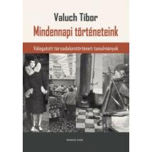 MINDENNAPI TÖRTÉNETEINK - VÁLOGATOTT TÁRSADALOMTÖRTÉNETI TANULMÁNYOK