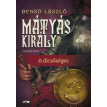 MÁTYÁS KIRÁLY IV. - A DICSŐSÉGES