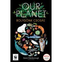 OUR PLANET - BOLYGÓNK CSODÁI