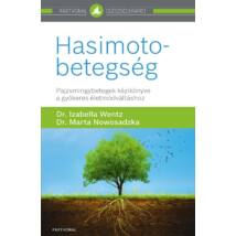 HASIMOTO-BETEGSÉG - PAJZSMIRIGYBETEGEK KÉZIKÖNYVE A GYÖKERES ÉLETMÓDVÁLTÁSHOZ
