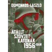 ÁTÁLLT SZOVJET KATONÁK 1956-BAN TÉNYEK ÉS LEGENDÁK