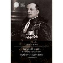 EGY FAJVÉDŐ FŐISPÁN A HORTHY-KORSZAKBAN - BORBÉLY-MACZKY EMIL (1887-1945)