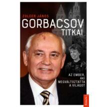 GORBACSOV TITKAI - AZ EMBER, AKI MEGVÁLTOZTATTA A VILÁGOT