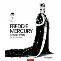 FREDDIE MERCURY - A NAGY TETTETŐ - EGY ÉLET KÉPEKBEN
