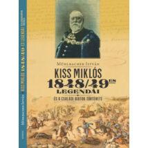 KISS MIKLÓS 1848/49-ES LEGENDÁI ÉS A CSALÁDI BIRTOK TÖRTÉNETE