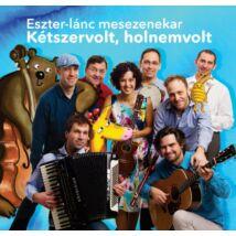 ESZTER-LÁNC MESEZENEKAR - KÉTSZERVOLT, HOLNEMVOLT CD