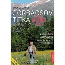 GORBACSOV TITKAI - 20 ÉVES BARÁTSÁG TÖRTÉNETE A VOLT SZOVJET ELNÖKKEL (2. KIADÁS)