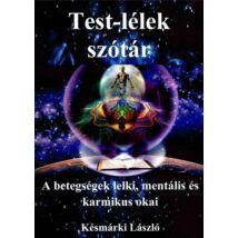 TEST-LÉLEK SZÓTÁR - A BETEGSÉGEK LELKI, MENTÁLIS ÉS KARMIKUS OKAI - A BETEGSÉGEK LELKI, MENTÁLIS ÉS KARMIKUS OKAI