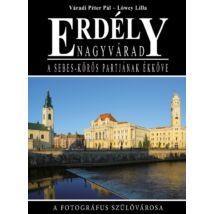 ERDÉLY - NAGYVÁRAD A SEBES-KÖRÖS PARTJÁNAK ÉKKÖVE