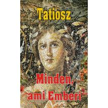 TATIOSZ - MINDEN, AMI EMBERI