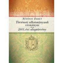 TÖRTÉNETI ALKOTMÁNYUNK VÍVMÁNYAI ÉS A 2011. ÉVI ALAPTÖRVÉNY