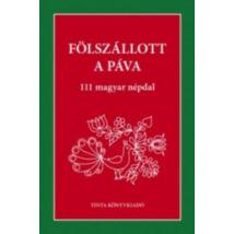 FÖLSZÁLLOTT A PÁVA - 111 MAGYAR NÉPDAL