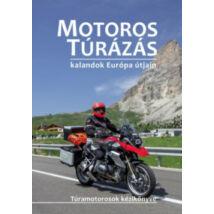 MOTOROS TÚRÁZÁS - KALANDOK EURÓPA ÚTJAIN