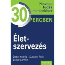 ÉLETSZERVEZÉS - 30 PERCBEN