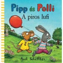 PIPP ÉS POLLI - A PIROS LUFI