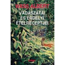 WASS ALBERT VADÁSZATAI ÉS ERDÉLYI ÉTELRECEPTJEI