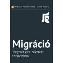 MIGRÁCIÓ - MEGTÖRT ÉLET, SZÉTTÖRT TÁRSADALOM