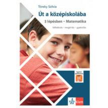 ÚT A KÖZÉPISKOLÁBA - 3 LÉPÉSBEN - MATEMATIKA