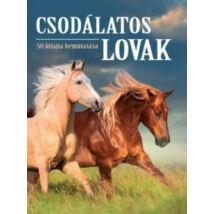 CSODÁLATOS LOVAK - 50 LÓFAJTA BEMUTATÁSA