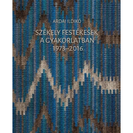 SZÉKELY FESTÉKESEK A GYAKORLATBAN 1973-2016