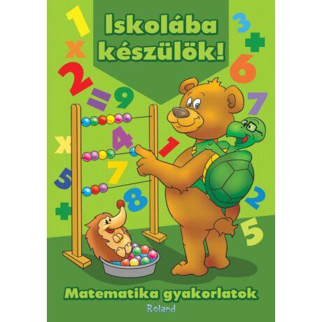 ISKOLÁBA KÉSZÜLÖK! - MATEMATIKA GYAKORLATOK