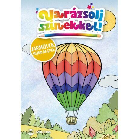 VARÁZSOLJ SZÍNEKKEL! - JÁRMŰVEK, MUNKAGÉPEK