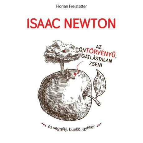 ISAAC NEWTON AZ ÖNTÖRVÉNYŰ, GÁTLÁSTALAN ZSENI