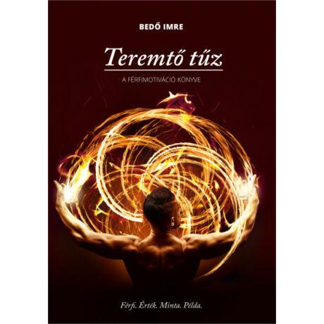 TEREMTŐ TŰZ - A FÉRFIMOTIVÁCIÓ KÖNYVE