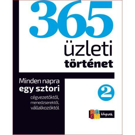 365 ÜZLETI TÖRTÉNET 2. - MINDEN NAPRA EGY SZTORI CÉGVEZETŐKTŐL, MENEDZSEREKTŐL, VÁLLALKOZÓKTÓL