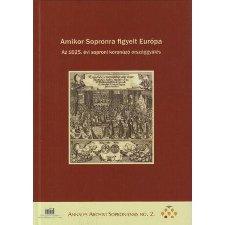 AMIKOR SOPRONRA FIGYELT EURÓPA - AZ 1625. ÉVI SOPRONI KORONÁZÓ ORSZÁGGYŰLÉS