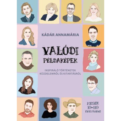 VALÓDI PÉLDAKÉPEK - INSPIRÁLÓ TÖRTÉNETEK KÜZDELEMRŐL ÉS KITARTÁSRÓL