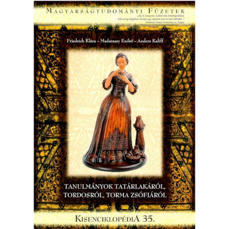 KISENCIKLOPÉDIA 35. - TANULMÁNYOK TATÁRLAKÁRÓL, TORDOSRÓL, TORMA ZSÓFIÁRÓL