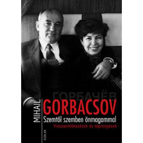 GORBACSOV - SZEMTŐL SZEMBEN ÖNMAGAMMAL
