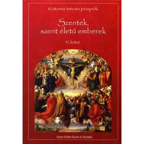 SZENTEK, SZENT ÉLETŰ EMBEREK IV.