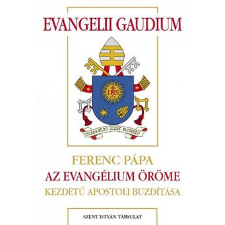 EVANGELII GAUDIUM - FERENC PÁPA AZ EVANGÉLIUM ÖRÖME KEZDETŰ APOSTOLI BUZDÍTÁSA