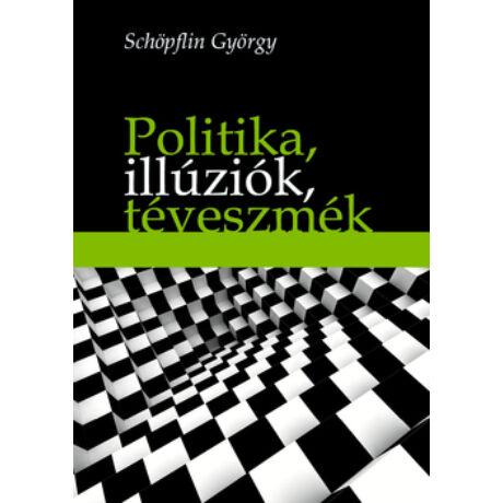 POLITIKA, ILLÚZIÓK, TÉVESZMÉK