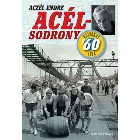 ACÉL-SODRONY - A HATVANAS ÉVEK