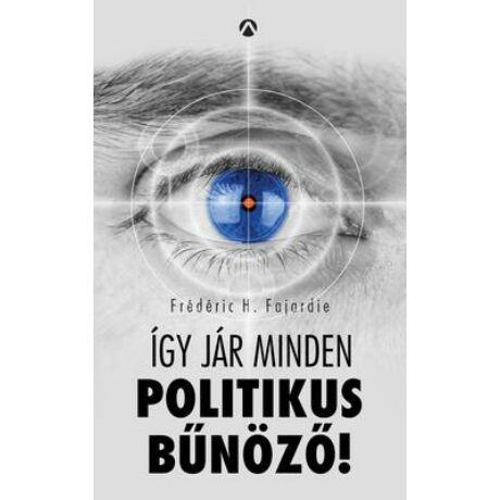 ÍGY JÁR MINDEN POLITIKUS BŰNÖZŐ!