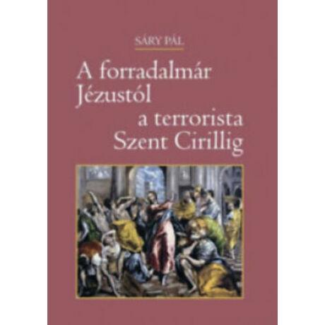 A FORRADALMÁR JÉZUSTÓL A TERRORISTA SZENT CIRILLIG