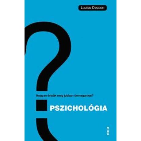 PSZICHOLÓGIA - HOGYAN ÉRTSÜNK MEG ÖNMAGUNKAT ÉS MÁSOKAT?