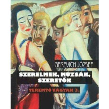 SZERELMEK, MÚZSÁK, SZERETŐK - TEREMTŐ VÁGYAK 3.