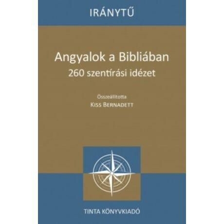 ANGYALOK A BIBLIÁBAN - 260 SZENTÍRÁSI IDÉZET