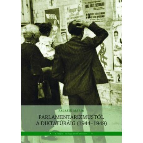PARLAMENTARIZMUSTÓL A DIKTATÚRÁIG (1944-1949)
