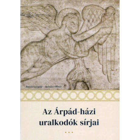 AZ ÁRPÁD-HÁZI URALKODÓK SÍRJAI