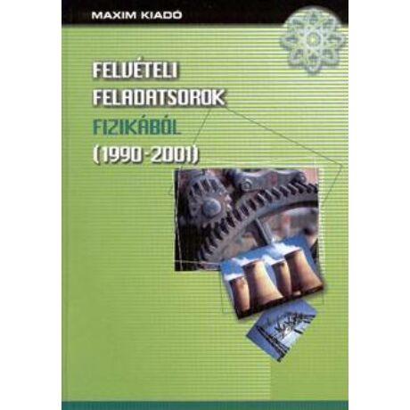 FELVÉTELI FELADATSOROK FIZIKÁBÓL (1990-2001)