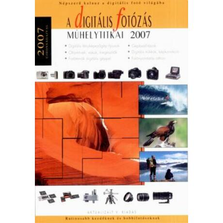 A DIGITÁLIS FOTÓZÁS MŰHELYTITKAI 2007