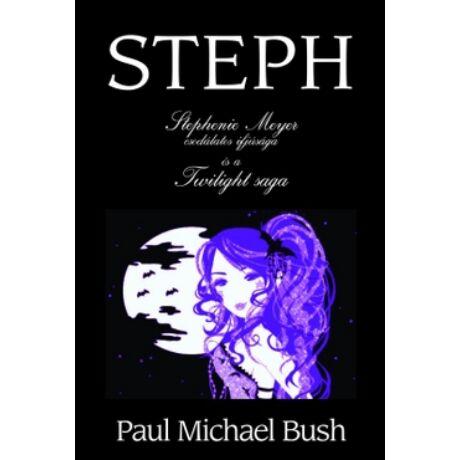 STEPH - STEPHENIE MEYER CSODÁLATOS VILÁGA ÉS A TWILIGHT SAGA
